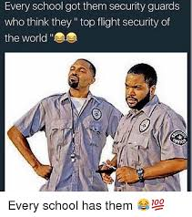 Security Guard Meme - every school got them security guards who think they top flight