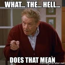 What The Hell Meme - what the hell does that mean frank costanza meme generator