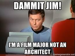 Film Major Meme - dammit jim i m a film major not an architect dammit jim meme