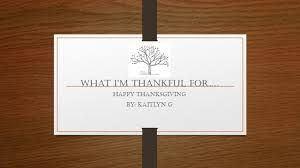 thanksgiving m what i u0027m thankful for u2026 happy thanksgiving by kaitlyn g ppt