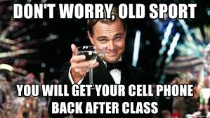 Old Cell Phone Meme - don t worry old sport you will get your cell phone back after