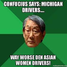Confucius Meme - confucius says michigan drivers way worse den asian women