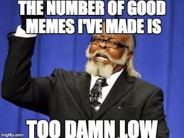 Is Too Damn High Meme Generator - too damn high meme imgflip