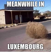 Meanwhile Meme Generator - meanwhile i luxembourg memegeneratornet net meme on sizzle
