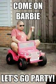 Party Memes - come on barbie lets go party meme http www jokideo com humor