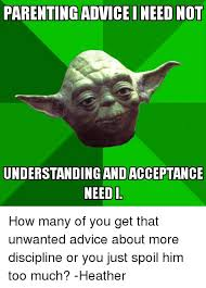 Parenting Advice Meme - parenting adviceineed not understanding andacceptance need how many