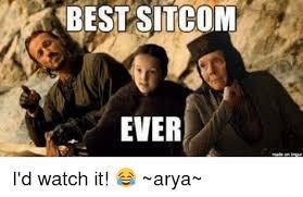 Arya Meme - best sitcom ever i d watch it arya meme on me me