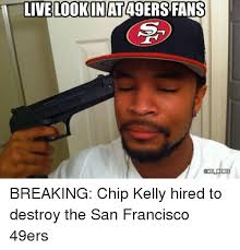 San Francisco 49ers Memes - live lookin at49ers fans onfl memes breaking chip kelly hired to