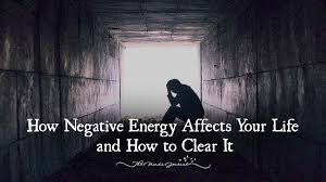 get rid of negative energy how negative energy affects your life and how to clear it the
