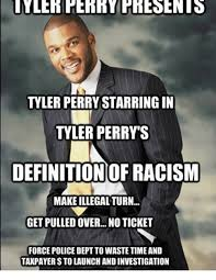 Tyler Perry Memes - tyler perry starringin tyler perry s definition of racism