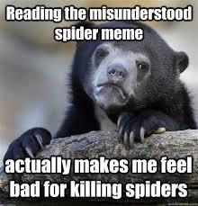 Spider Meme Misunderstood Spider Meme - reading the misunderstood spider meme actually makes me feel bad