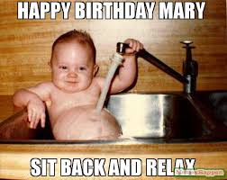 Mary Meme - happy birthday mary sit back and relax meme epicurist kid 57624