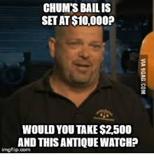 Chumlee Meme - chum s bailis setat 10000 would you take 2500 and this antique