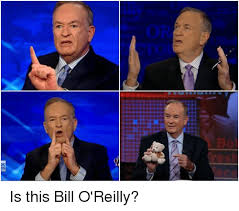 Bill O Reilly Memes - 芠 is this bill o reilly bill o reilly meme on sizzle