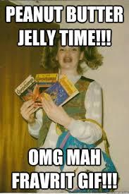 Peanut Butter Jelly Meme - peanut butter jelly time omg mah fravrit gif berks quickmeme