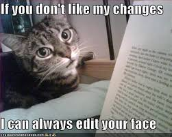 Photo Edit Meme - if you don t like my changes i can always edit your face i can has