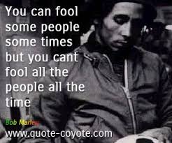 can marley bob marley you can fool some people some times but you can