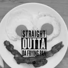 Breakfast Meme - straight outta compton meme parody breakfast by thedizzydan on