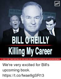 Bill Oreilly Meme - cafe bill oreilly killing my career 1 new york times bestseller