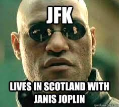 Janis Joplin Meme - jfk lives in scotland with janis joplin what if i told you quickmeme