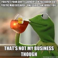 Dirty Laundry Meme - yep while still sipping on my tea life quotes pinterest teas