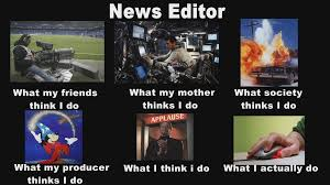 Memes Photo Editor - what people think i do as a news editor what people think i do