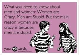 Stupid Boy Meme - what you need to know about men and women women are crazy men are
