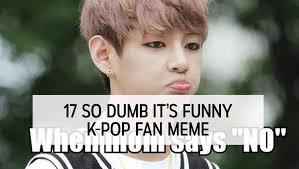 K Meme - 17 so dumb it s funny k pop fan memes allkpop com