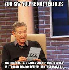 Jealous Gf Meme - you say you re not jealous the fact that you called your ex bf s new