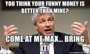 Funny Money Meme - you think your funny money is better than mine come at me max