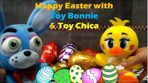 easter 2017 with toy bonnie and toy chica youtube