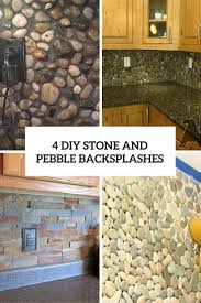 Installing A Backsplash In Kitchen by 4 Diy Stone And Pebble Kitchen Backsplashes To Make Shelterness