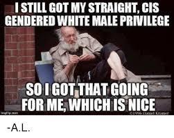 Kramer Meme - i still got my straight cis gendered white male privilege so i got