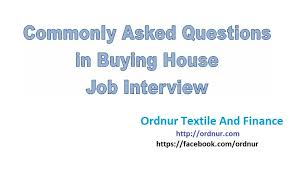 most questions in job interview buying house interview questions ordnur textile and finance