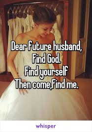 find me a dear future husband find god find yourself then come find me