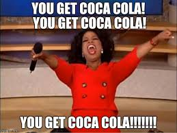 Coca Cola Meme - oprah you get a meme imgflip
