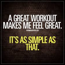 Gym Motivation Meme - a great workout makes me feel great it s as simple as that