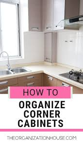how to organize corner kitchen cabinets how to organize a corner cabinet the organization house