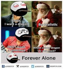 I Need A Girlfriend Meme - dopl3r com memes santa i want a dragon b礬 realistic ok iwant