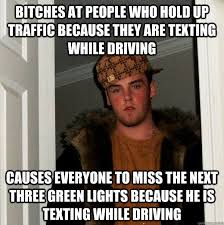 Texting While Driving Meme - bitches at people who hold up traffic because they are texting while