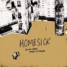 go on living prove us wrong homesick