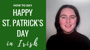 how to say happy st patrick u0027s day in irish gaelic youtube