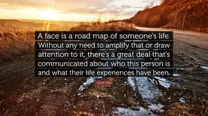 What Is A Road Map Chuck Close Quote U201ca Face Is A Road Map Of Someone U0027s Life