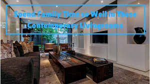 spend family time so well in these contemporary livingrooms youtube