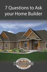 7 questions to ask your home builder demlang builders inc the