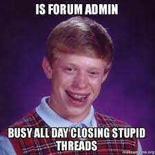 Admin Meme - is forum admin busy all day closing stupid threads bad luck brian