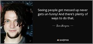 It S Messed Up Funny - bam margera quote seeing people get messed up never gets un funny