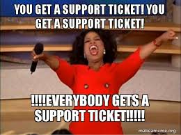 It Support Memes - you get a support ticket you get a support ticket everybody