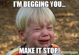 Generate A Meme - i m begging you make it stop meme whiner 57380 memeshappen