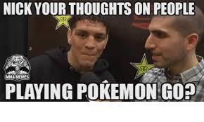 Mma Meme - nick your on people mma memes playing pokemon go meme on me me